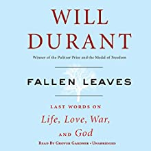 Fallen Leaves: Last Words on Life, Love, War & God (       UNABRIDGED) by Will Durant Narrated by Grover Gardner