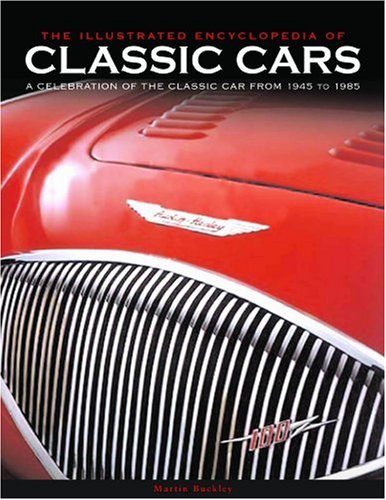 Classic Cars: The Ultimate Book for All Classic Car Enthusiasts, with Over 700 Colour Photographs (The Illustrated Encyclopedia of)