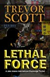 Lethal Force (A Jake Adams International Espionage Thriller)