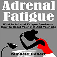 Adrenal Fatigue: What Is Adrenal Fatigue Syndrome and How to Reset Your Diet and Your Life (       UNABRIDGED) by Michele Gilbert Narrated by Dave Wright