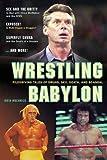 Wrestling Babylon: Piledriving Tales of Drugs, Sex, Death, and Scandal