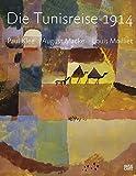 Die Tunisreise 1914: Paul Klee, August Macke, Louis Moilliet