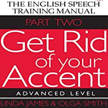 The English Speech Training Manual: Get Rid of Your Accent: Advanced Level, Part 2 (       UNABRIDGED) by Linda James, Olga Smith Narrated by Linda James, Michael Knowles
