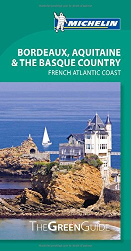 Michelin Green Guide Bordeaux, Aquitaine & the Basque Country: French Atlantic Coast (Green Guide/Michelin)