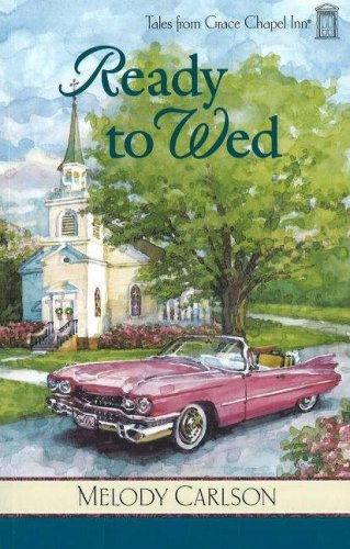 Ready to Wed (Tales from Grace Chapel Inn, Book 4), Melody Carlson