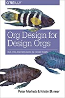 Org Design for Design Orgs: Building and Managing In-House Design Teams Front Cover