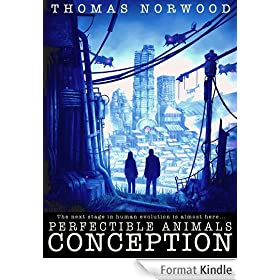Conception: A Post Apocalyptic Thriller (Perfectible Animals Book 1) (English Edition)