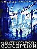 Conception: A Post Apocalyptic Thriller (Perfectible Animals Book 1)