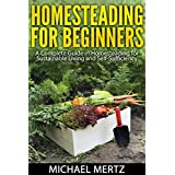 Homesteading for Beginners: A Complete Guide in Homesteading for Sustainable Living and Self-sufficiency (homesteading for beginners, homesteading guide, ... sustainable living, homesteading kindle)