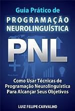 Guia Prático de Programação Neurolinguística - PNL: Como Usar Técnicas de  Programação Neurolinguística Para Alcançar Seus Objetivos
