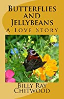 Butterflies and Jellybeans: - A Love Story -
