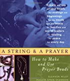 Eleanor Wiley String and a Prayer: How to Make and Use Prayer Beads
