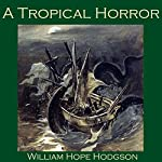A Tropical Horror | William Hope Hodgson