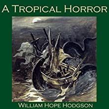 A Tropical Horror Audiobook by William Hope Hodgson Narrated by Cathy Dobson
