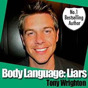 Body Language: Liars and How to Catch Them | [Tony Wrighton]