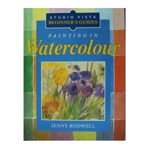 Painting in Watercolour (Beginner's Guides) Jenny Rodwell