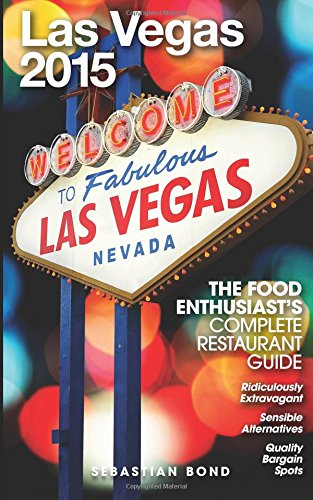 Las Vegas - 2015 (The Food Enthusiast's Complete Restaurant Guide)