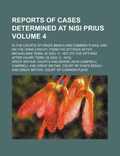 Reports of cases determined at nisi prius Volume 4; in the courts of King's Bench and Common Pleas, and on the home circuit, from the sittings after ... after Hilary term, 56 Geo. III. 1816]