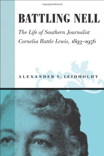 Battling Nell: The Life of Southern Journalist Corneila Battle Lewis, 1893?1956 (Southern Biography Series)