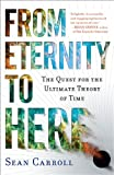 From Eternity to Here: The Quest for the Ultimate Theory of Time
