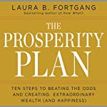 The Prosperity Plan: Ten Steps to Beating the Odds and Discovering Greater Wealth and Happiness Than You Ever Thought Possible | Laura B. Fortgang