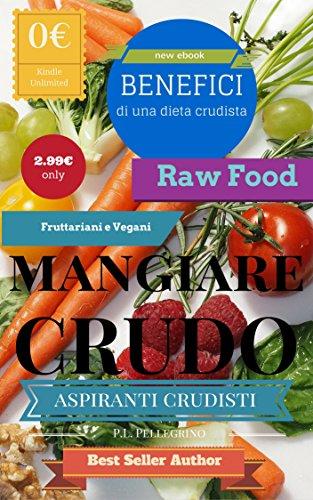 Mangiare crudo benefici del crudismo crudo è meglio dieta crudista dieta fruttariana fruttarianesimo crudismo PDF
