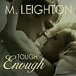 Tough Enough: Tall, Dark, and Dangerous, Book 2   M. Leighton