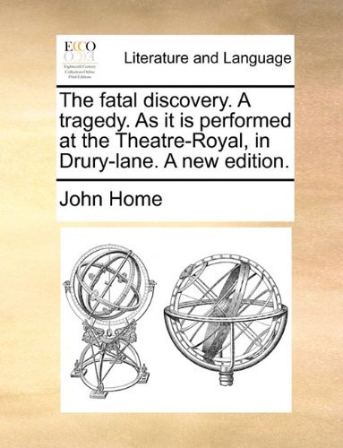 The fatal discovery. A tragedy. As it is performed at the Theatre-Royal, in Drury-lane. A new edition. by John Home (2010-05-29)