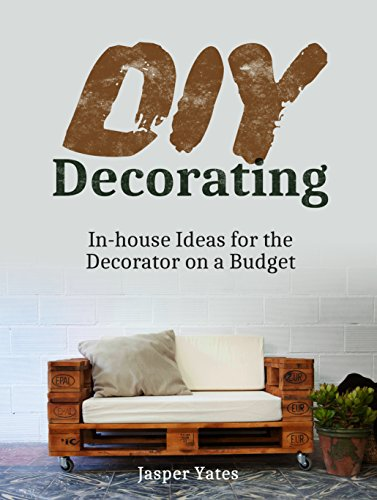 DIY Decorating: In-house  Ideas for the Decorator on a Budget (DIY Projects, diy household, diy household (Decorating House Ideas)