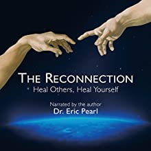 The Reconnection: Heal Others, Heal Yourself (       UNABRIDGED) by Eric Pearl Narrated by Dr. Eric Pearl