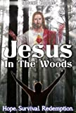 Jesus In The Woods: Hope. Survival. Redemption.
