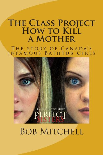 The Class Project-How to Kill a Mother: The story of Canada's Infamous Bathtub Girls