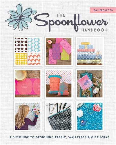 Download The Spoonflower Handbook: A DIY Guide to Designing Fabric, Wallpaper & Gift Wrap with 30+ Projects