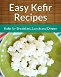 Kefir Recipes: Kefir for Breakfast, L...