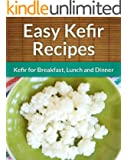 Kefir Recipes: Kefir for Breakfast, Lunch and Dinner (The Easy Recipe)