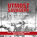 Utmost Savagery: The Three Days of Tarawa (       UNABRIDGED) by Joseph H. Alexander Narrated by Tom Weiner