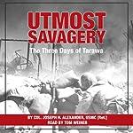 Utmost Savagery: The Three Days of Tarawa | Joseph H. Alexander