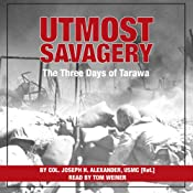 Utmost Savagery: The Three Days of Tarawa | [Joseph H. Alexander]