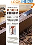 Unplugged Woodshop, The: Hand-Crafted...