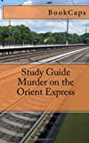 BookCaps Murder on the Orient Express: A BookCaps Study Guide