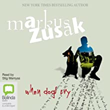 When Dogs Cry Audiobook by Markus Zusak Narrated by Stig Wemyss