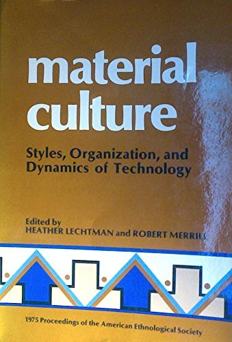 Annual Meeting 1975: Material Culture - Styles, Organization and Dynamics of Technology: Proceedings