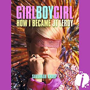 Girl Boy Girl: How I Became JT LeRoy | [Savannah Knoop]
