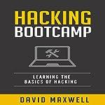 Hacking Bootcamp: Learning the Basics of Hacking   David Maxwell