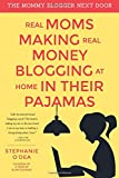 Real Moms Making Real Money Blogging At Home In Their Pajamas (The Mommy Blogger Next Door) (Volume 1)