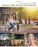 The Photographer's MBA, Senior High School Portraiture: Everything You Need to Know to Run a Successful Business
