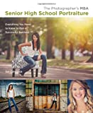 img - for The Photographer's MBA, Senior High School Portraiture: Everything You Need to Know to Run a Successful Business book / textbook / text book