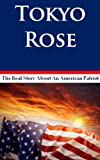 Tokyo Rose - The True Story About Iva Toguri - An American Patriot - Biography World War II History
