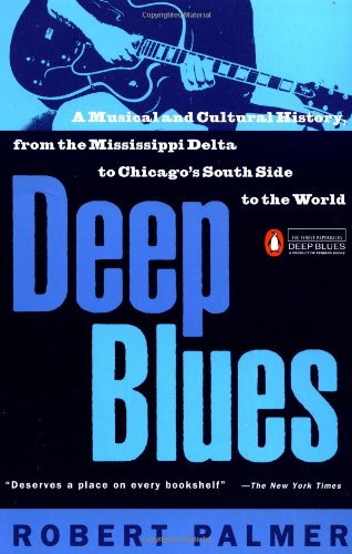 Deep Blues: A Musical and Cultural History of the...