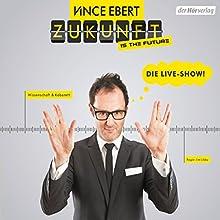 Zukunft is the Future: Die Live-Show Rede von Vince Ebert Gesprochen von: Vince Ebert